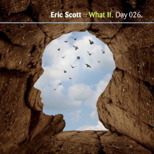 Eric Scott :: What If [ Day 026 ]