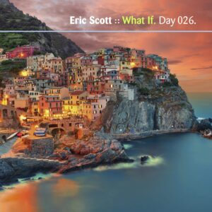 Eric Scott :: What If [ Day 026 ]
