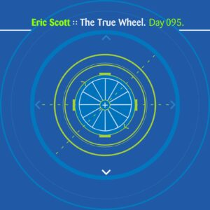 Eric Scott :: The True Wheel [ Day 095 ]