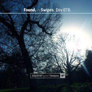 Found7 :: Swipes [ Day 078 ]