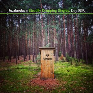 Fuzzknobs :: Steadily Dropping Singles [ Day 089 ]