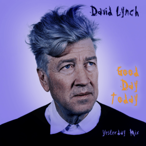 David Lynch Remix :: Good Day Today by King FM