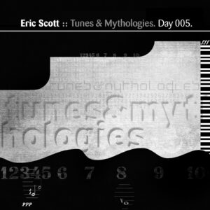 Eric Scott :: Tunes & Mythologies [ Day 005 ]
