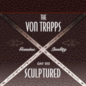 Von Trapps :: Sculptured [ Day 015 ]