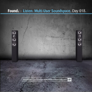 Found1 :: Listen: A Multiuser Soundspace [ Day 018 ]
