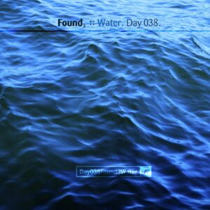 Found3 :: Water [ Day 038 ]