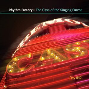 Rhythm Factory :: The Case of the Singing Parrot [ Day 042 ]