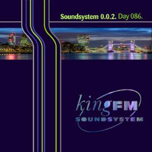 King FM :: Soundsystem 0.0.2 [ Day 086 ]