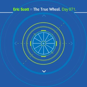 Eric Scott :: The True Wheel [ Day 071 ]