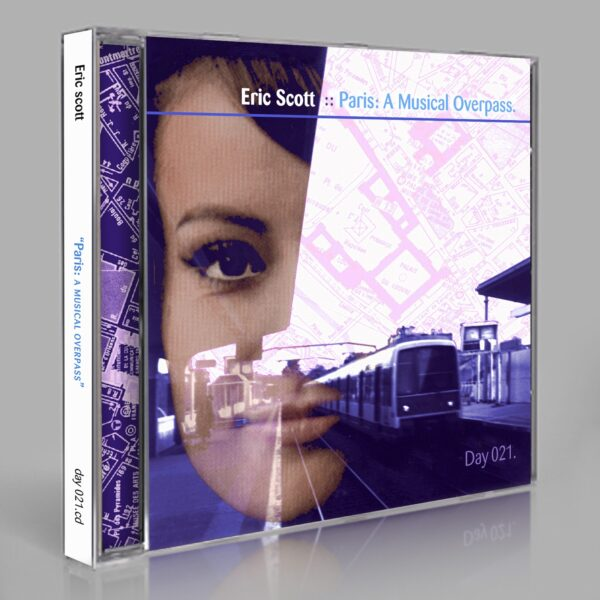 """Eric Scott (Day For Night) """"Paris: A Musical Overpass"""" Day 021.cd / download"""