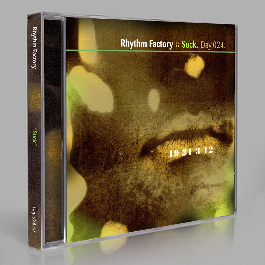 """Rhythm Factory (Eric Scott/Day For Night) """"Suck"""" Day 024.cd / download"""