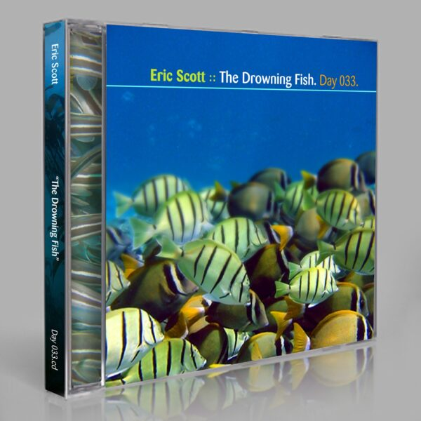 """Eric Scott (Day For Night). """"The Drowning Fish"""" Day 033.cd / download"""