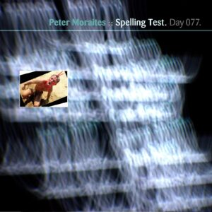 Peter Moraites :: Spelling Test [ Day 077 ]