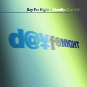 Day For Night :: Identity [ Day 008 ]