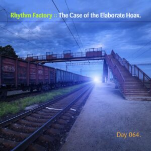 Rhythm Factory :: The Case of the Elaborate Hoax [ Day 064 ]