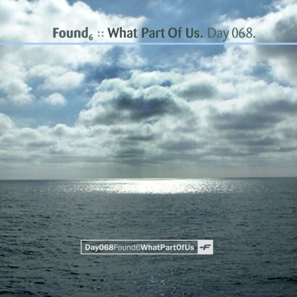 """Found6 (Jupiter Jenkins, Eric Scott / Day For Night) """"What Part Of Us"""" Day 068.cd / download"""