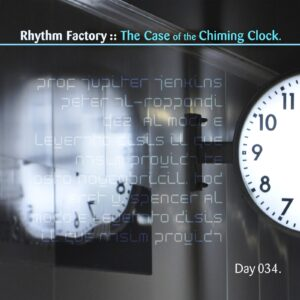 Rhythm Factory :: The Case of the Chiming Clock [ Day 034 ]
