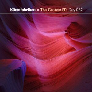 Künstfabriken :: Tha Groove EP [ Day 037 ]