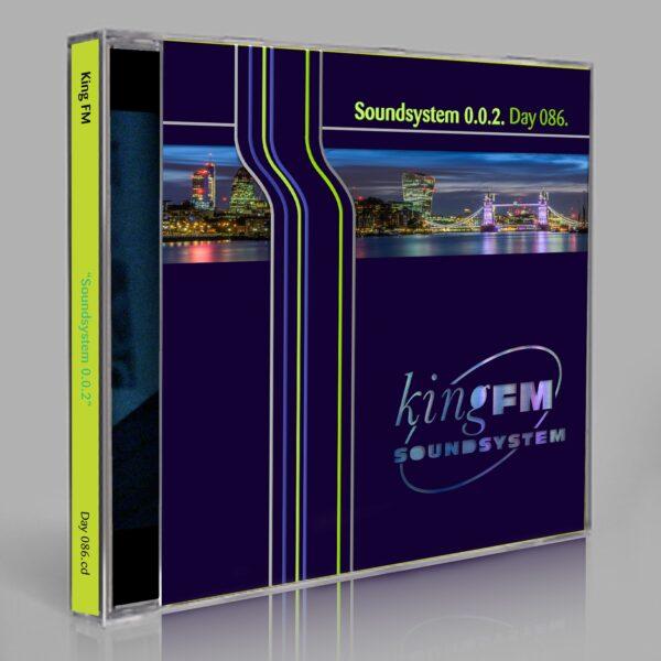 """King FM """"Soundsystem 0.0.2"""" Day 086.cd / download"""