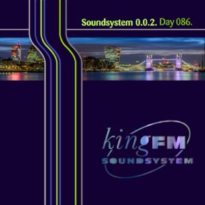 King FM :: Soundsystem 0.0.2 [ Day 086 ]